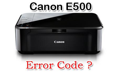Canon E500 error code แบบต่างๆ พร้อมวิธีแก้ไข